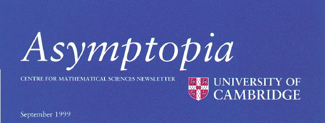 Asymptopia - Centre for Mathematical Sciences Newsletter. September 1999