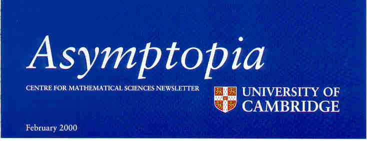 Asymptopia - Centre for Mathematical Sciences Newsletter. February 2000